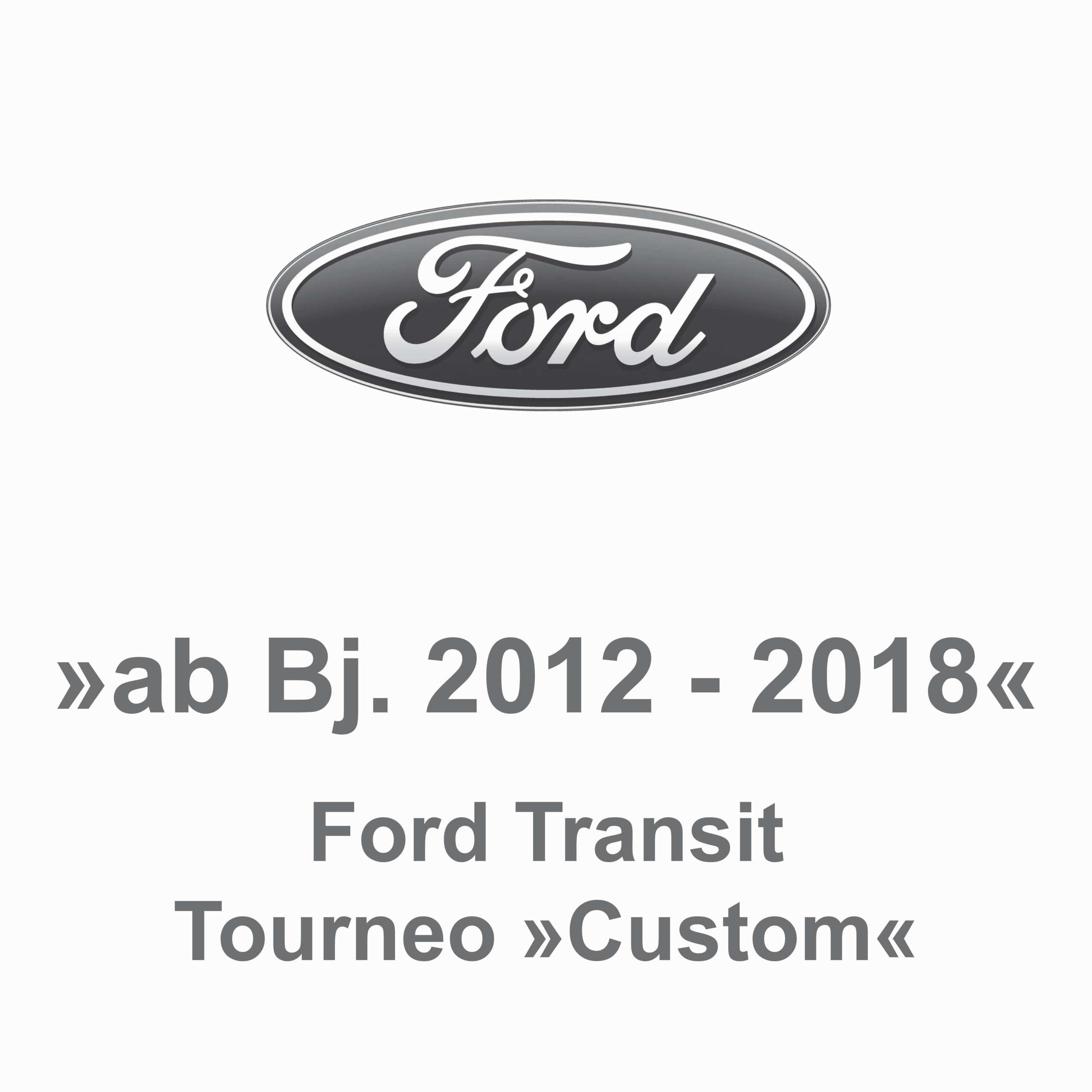 Ford Transit Tourneo Custom ab Bj. 2012-2018